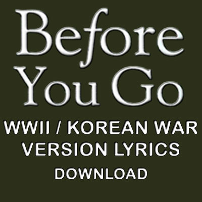 """Before You Go"" WWII/Korea Lyrics"